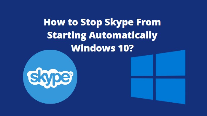 Stop Skype From Starting Automatically Windows 10