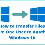 How to Transfer Files From One User to Another Windows 10